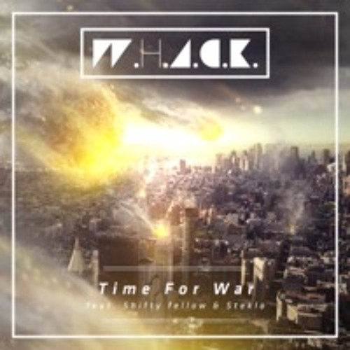 W.H.A.C.K.-Time for War (DJ Arkum Remix)