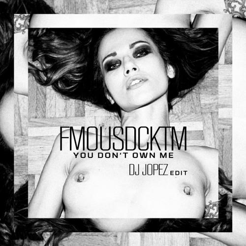 FAMOUS DECK TEAM - You Don't Own Me (Jopez Edit)