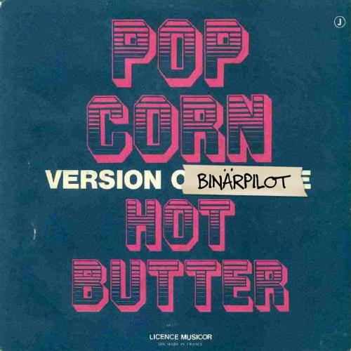 Hot Butter - Popcorn (Binärpilot Mix)