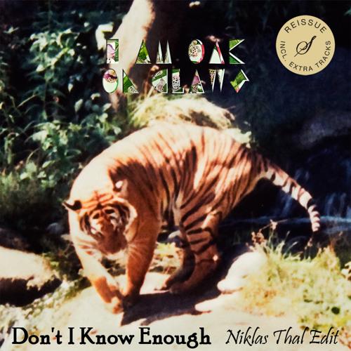 I am Oak - Don't I Know Enough (Niklas Thal Edit) [FREE DOWNLOAD]