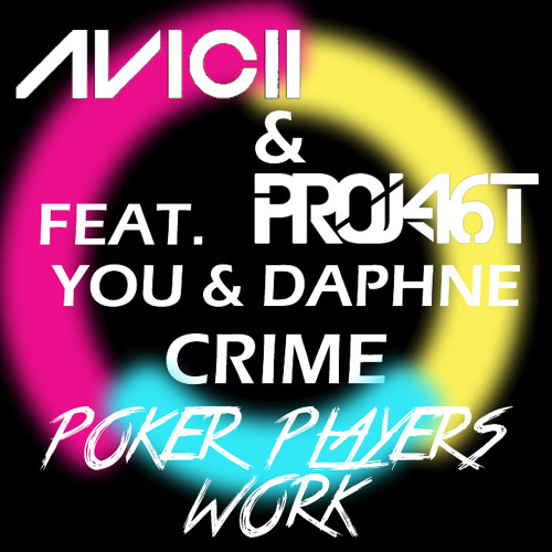 Avicii & Project 46 feat. You & Daphne - Crime ( Poker Players Work )