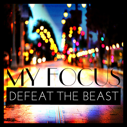 Defeat The Beast - My Focus