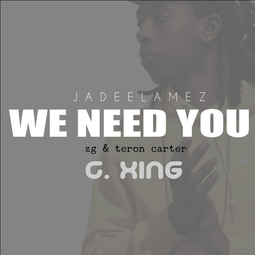Jadee Lamez - We Need You ft. Zg & Teron Carter
