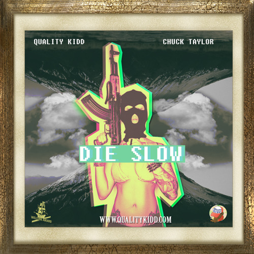 Quality Kidd - DIE SLOW (ft. Chuck Taylor)