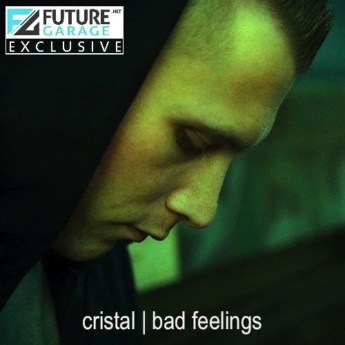 Bad Feelings by Cristal - FutureGarage.NET Exclusive