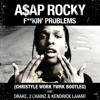 ASAP Rocky x TWRK x 4Korners - Fuckin Problems (Christyle Work TWRK Bootleg)