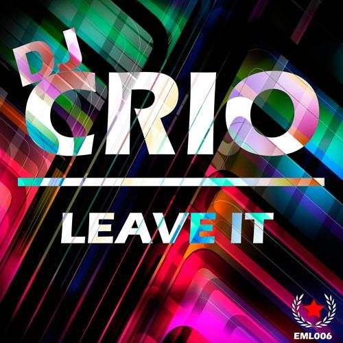 DJ CRIO - Leave It (Original Mix) [Preview]