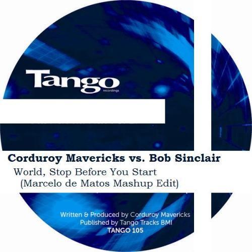 Corduroy Mavericks vs. Bob Sinclair - World, Stop Before You Start (Marcelo de Matos Mashup Edit)