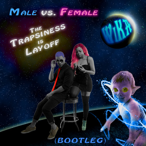 MalevsFemale vs. Kazykael - The Trapsiness is Layoff (Kazykael Bootleg) [FreeDL]
