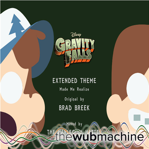 Gravity Falls Theme (Made Me Realize) (Wub Machine Remix)