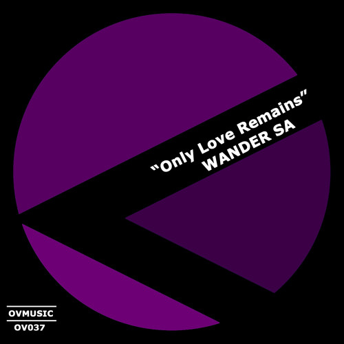 Wander Sa - Only Love Remains / Buy on Beatport By O.V Music / Release date June 17th
