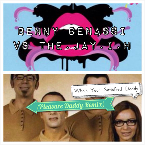 Benny Benassi Vs The.JAY.i.h - Who's Your Satisfied Daddy (Pleasure Daddy Remix) - FREE DOWNLOAD