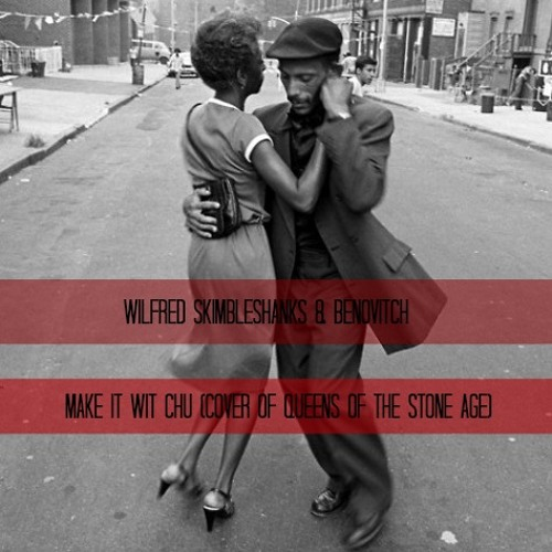 Wilfred Skimbleshanks & Benovitch - Make it wit Chu (Cover of Queens Of the Stone Age)