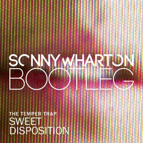 The Temper Trap - Sweet Disposition (Sonny Wharton Bootleg) *FREE DOWNLOAD*