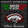 The Mexican Situation - The Vinyl Raider ( Out Now )