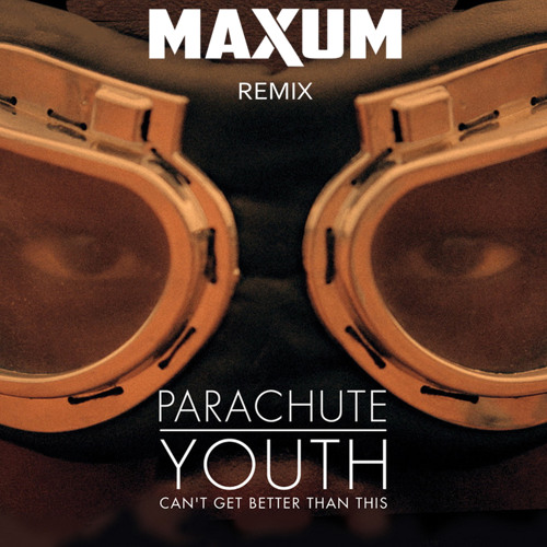 Parachute Youth - Can't Get Better Than This (Maxum Remix)