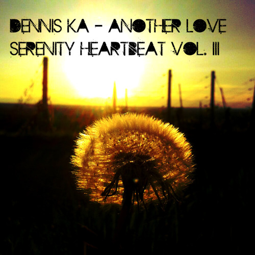 Dennis Ka - Another Love /  Serenity Heartbeat Vol. III (26.05.2013)