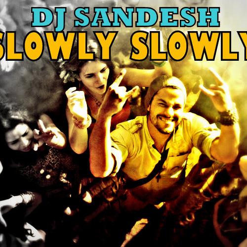 SLOWLY SLOWLY (DJ SANDESH) PREVIEW