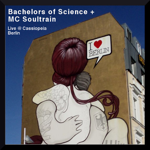 Bachelors of Science & MC Soultrain - Live in Berlin @ Cassiopeia 042613 [FREE DOWNLOAD]