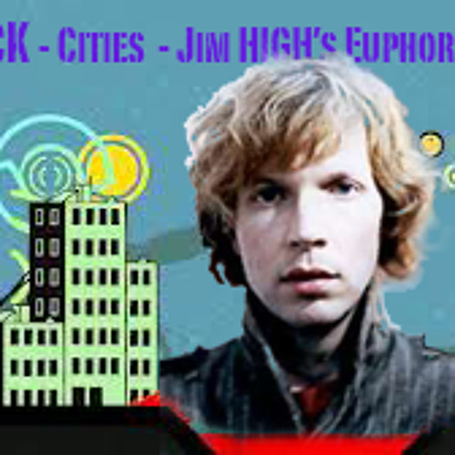 Beck - Cities (Jim High's Euphoria Mix)