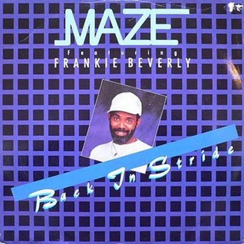 "Maze featuring Frankie Beverly ""BACK IN STRIDE"" (((C•Parker rework)))"