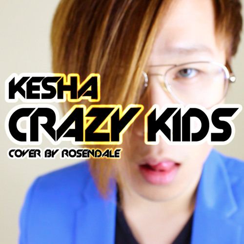 """CRAZY KIDS"" - KESHA ft. will.i.am. COVER BY ROSENDALE"