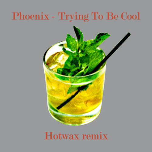 Phoenix - Trying To Be Cool (Hotwax Remix)