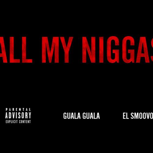 All My Niggas Ft. Gualaa Gualaa & El Smoovo
