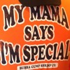 My mama says I'm special