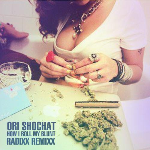 Ori Shochat - How I Roll My Blunt (Radixx Remixx)