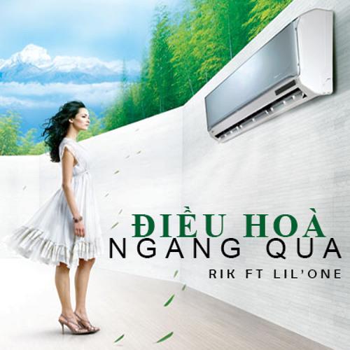 [Mát Rượi] ĐIỀU HOÀ NGANG QUA - Rik ft Lil'One