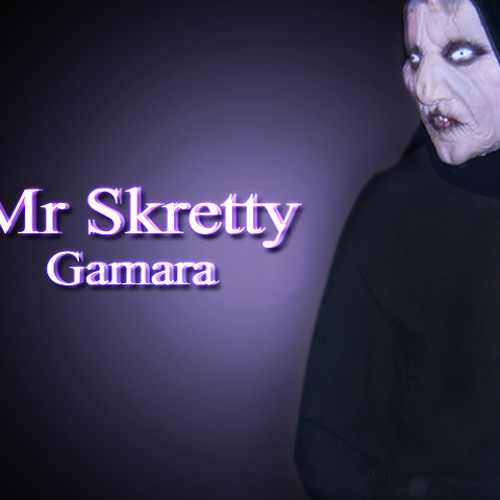 Mr Skretty -Gamara