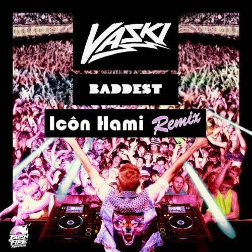 Vaski - Baddest (Icôn Hami remix) - [Free download]