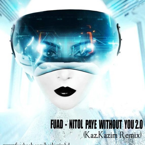 Fuad - Nitol Paye Withou You 2.0 ( Kaz.Kazim Remix-Mashup )