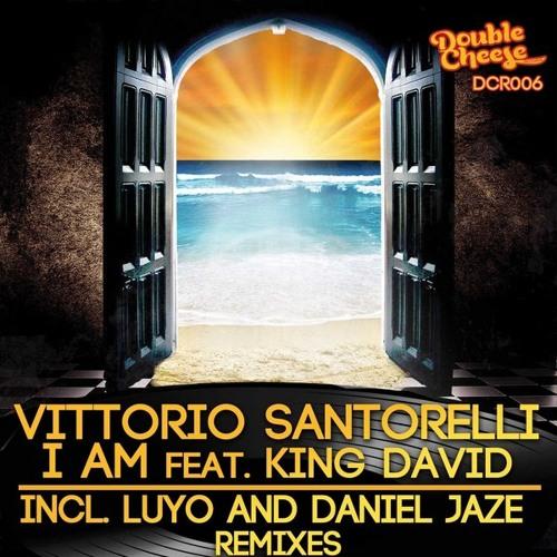 Vittorio Santorelli - I Am feat. King David (Daniel Jaze Remix) [Double Cheese Records]