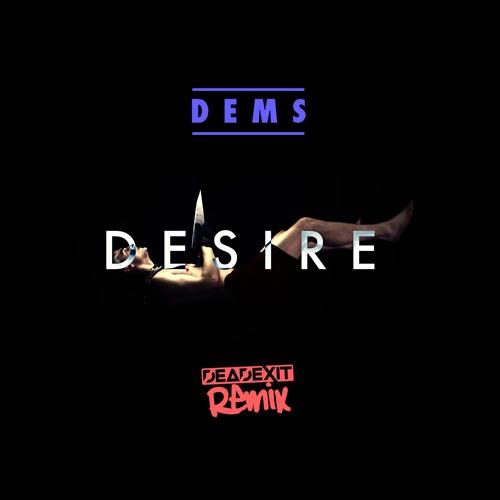 Dems - Desire (DeadExit Remix)
