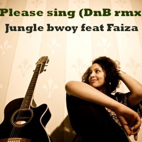 Junglebwoy feat Faiza - Please sing (Dubwize/D'n'B rmx) FREE DOWNLOAD 320 Kbps!!!!!!!!!!!!!!!!!!