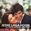 Jeene Laga Hoon - Dj Geo & Ribin Richard Mix