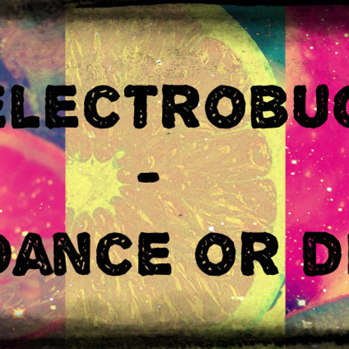 ElectroBug - Dance or Die♕