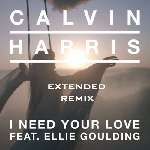Calvin Harris - I Need Your Love (Extended Remix)