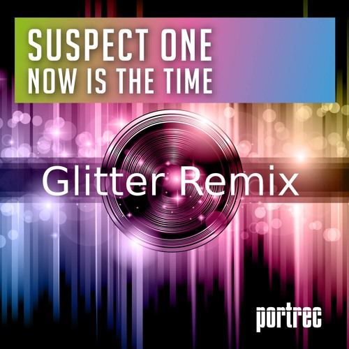 Suspect One - Now is the time - Glitter Remix Out now On Beatport