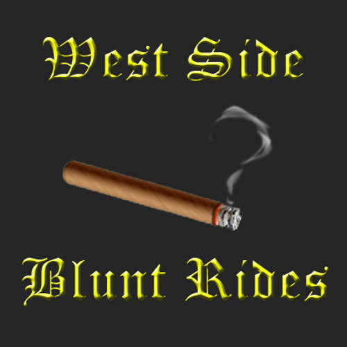 West Side Blunt Rides (in 3D and IMAX)