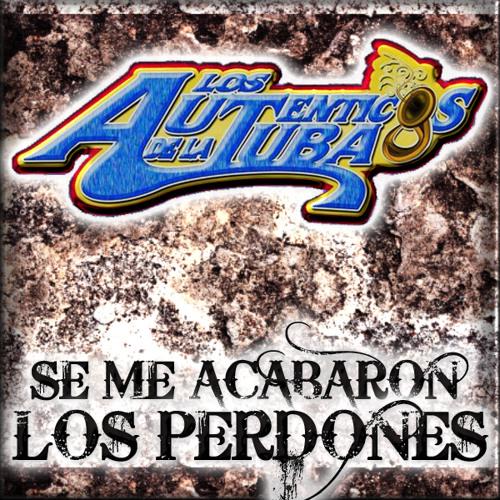 Los Autenticos De La Tuba - Se Me Acabaron Los Perdones (2013)