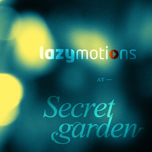 Lazy Motions -at Secret Garden