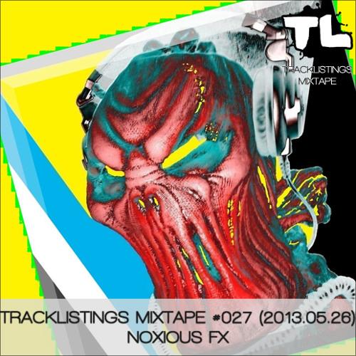 Tracklistings Mixtape #027 (2013.05.26) : noXious FX