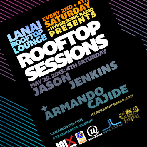 Rooftop Sessions 5/25/2013 at Lanai in Austin,TX w/ Armando Cajide & Jason Jenkins