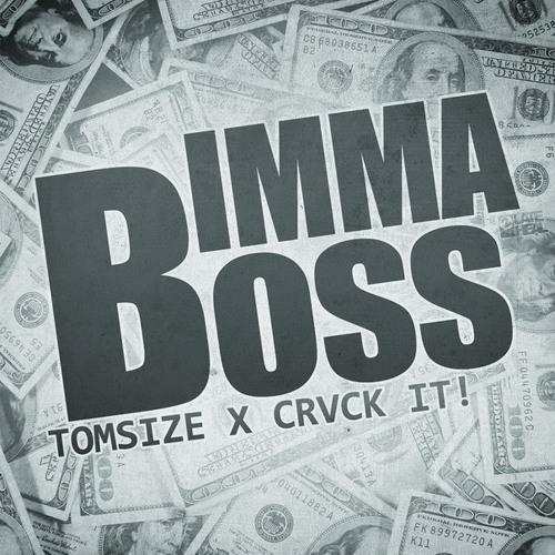 Tomsize & CRVCK IT! - Imma Boss