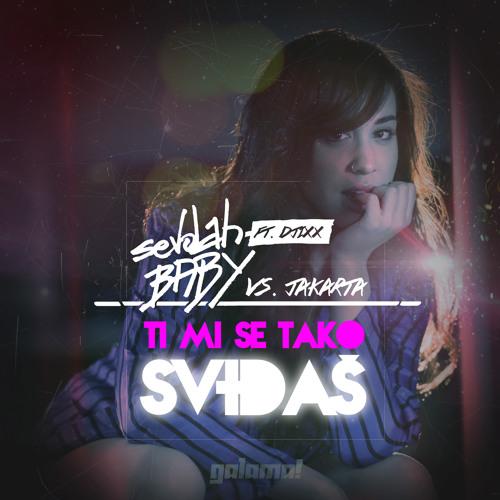 SevdahBABY & Djixx vs Jakarta - Ti mi se tako svidjas (Spiritus) ALBUM EDIT