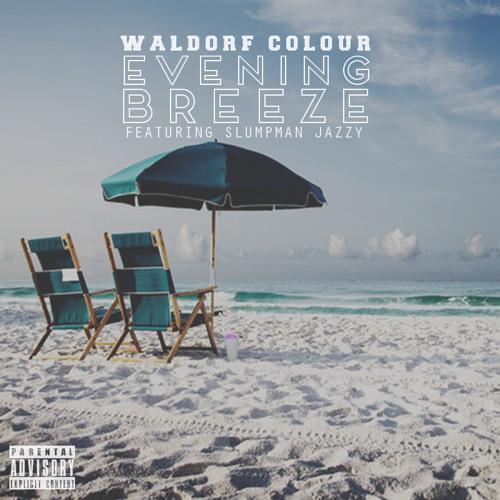 Waldorf Colour - Evening Breeze ft. Slumpman Jazzy (prod. rob green)