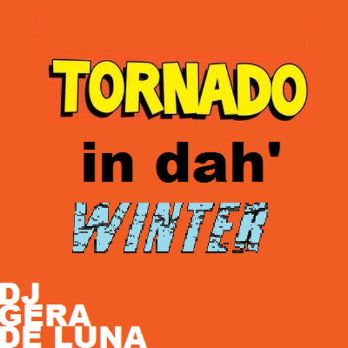 TORNADO IN DAH' WINTER - DJ GERA DE LUNA MASH-UP